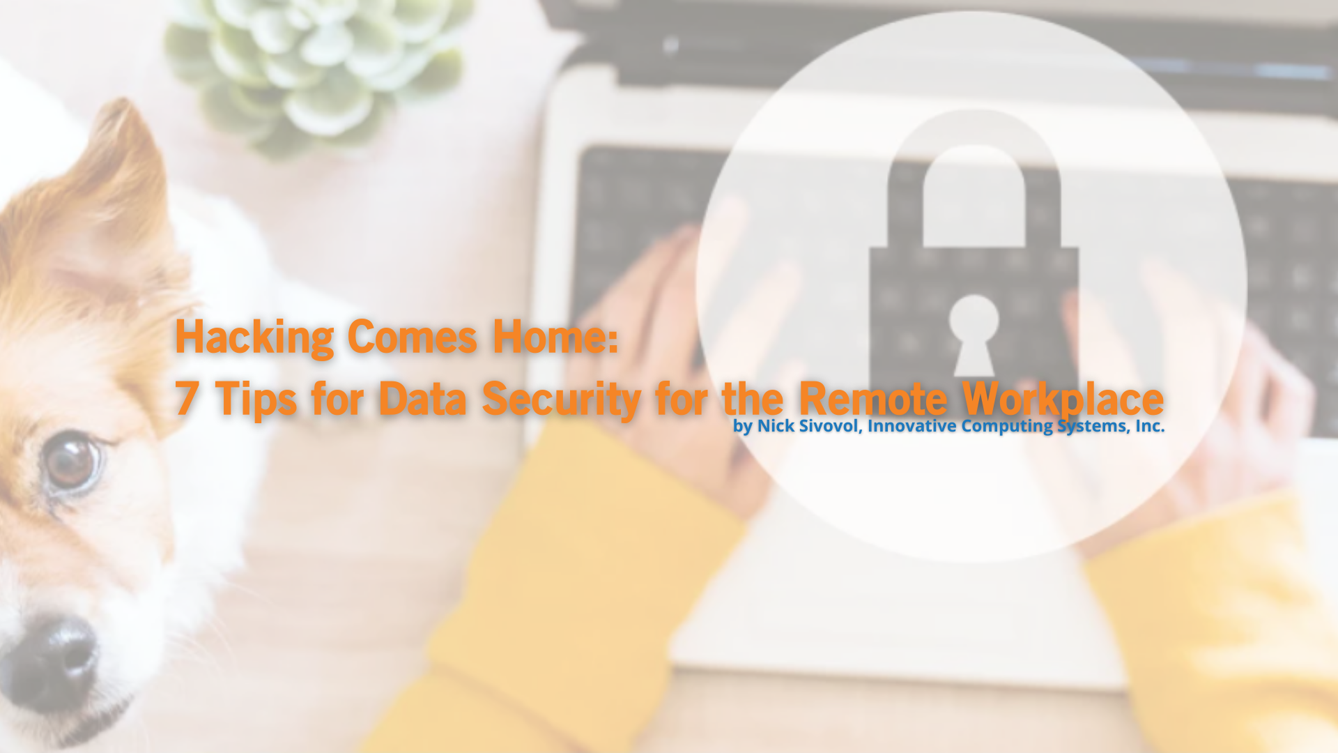 Hacking Comes Home 7 Tips for Data Security for the Remote Workplace