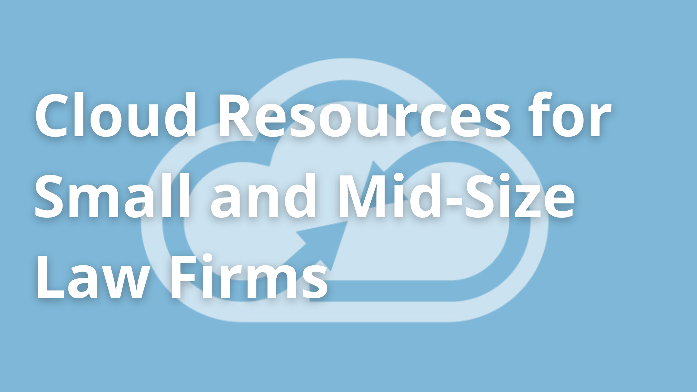 Cloud Resources for Small and Mid-Size Law Firms