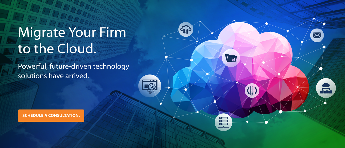 Migrate Your Firm to the Cloud. Schedule a Consultation.