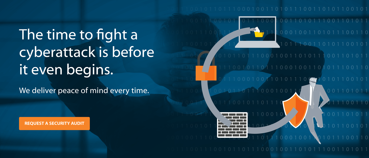 The time to fight a cyberattack is before it even begins. Request a security audit.